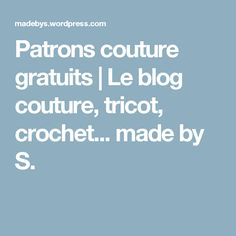 Patrons couture gratuits | Le blog couture, tricot, crochet... made by S.