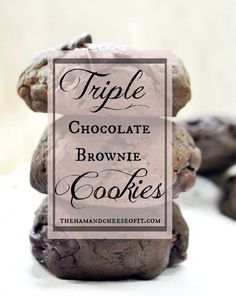 Triple Chocolate Brownie Cookies - The Ham and Cheese of It