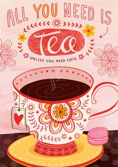 lovely pink and yellow illustration...and yes, all I need is tea (maybe a coffee, with lots of cream and sugar)