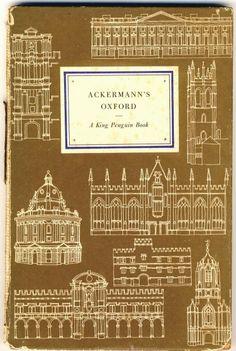 H. M. Colvin, Ackermann's Oxford (Harmondsworth: King Penguin, 1954). Cover design, Gordon Cullen.