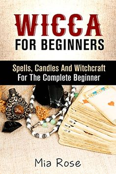 Wicca For Beginners: Spells, Candles And Witchcraft for the Complete Beginner (Wicca, Wiccan, Witchcraft, Magic, Spells, Tarot Cards, Spirit Guides) by Mia Rose Have you ever wondered about the difference between Witches, Wicca, White Magic and Dark Magic? If so, this book will help you to understand the difference between them all!