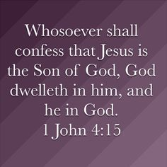 1 John Whosoever shall confess that Jesus is the Son of God, God dwelleth in him, and he in God. Bible Verses Quotes Inspirational, Biblical Quotes, Scripture Quotes, Spiritual Quotes, Faith Quotes, Christian Quotes, Christian Apps, Prayer Images, Soli Deo Gloria