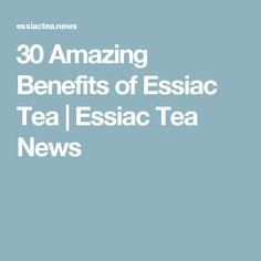 30 Amazing Benefits of Essiac Tea | Essiac Tea News
