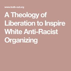 A Theology of Liberation to Inspire White Anti-Racist Organizing