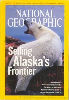 National Geographic ~ May 2006 ~ Selling Alaska's Frontier