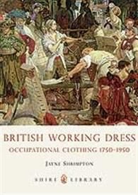 British Working Dress  This book explains the history of British occupational dress from around 1750 to 1950, a period that saw the decline of many traditional forms of employment, the emergence of new types of job and the alteration of various existing roles to meet the changing demands of the workplace.