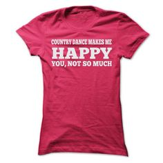 COUNTRY DANCE MAKES ME HAPPY T Shirts, Hoodies. Check price ==► https://www.sunfrog.com/Sports/COUNTRY-DANCE-MAKES-ME-HAPPY-T-SHIRTS-Ladies.html?41382 $24