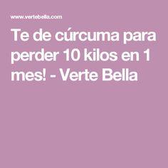 Te de cúrcuma para perder 10 kilos en 1 mes! - Verte Bella Ideal Weight Loss, Detox, Bella, Food And Drink, Fitness, Recipes, Food Ideas, Medicine, Healthy Recipes