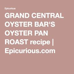 GRAND CENTRAL OYSTER BAR'S OYSTER PAN ROAST recipe   Epicurious.com