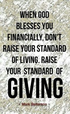 This also means not just giving more financially but also giving of your time and energy to help those less fortunate.