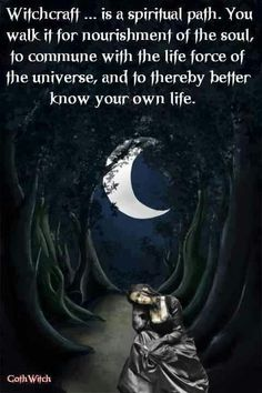 Witchcraft is a spiritual path. You walk it for nourishment of the soul, to commune with the life force of the universe, and to thereby better know your own life. #wicca