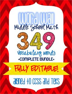 A BUNDLE of 349 Middle School Math Vocabulary Words - Perfect for a word wall! Save over 40% by purchasing the bundle...only $10! Font and text size are editable, as well as the ability to create add your own words.