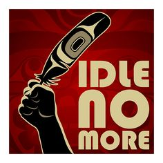IDLE NO MORE #IdleNoMore