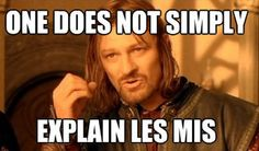 One does not simply explain Les Mis ... no, one does not!!  ;)