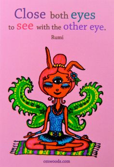Close both eyes to see with the other eye - Rumi .Third Eye Fairy Bunny Card - quote from Rumi - Meditation, peace, vision. Chakra Meditation, Mindfulness Meditation, Chakra Healing, Reiki, Om Mantra, Les Chakras, Mudras, A Course In Miracles, Third Eye Chakra