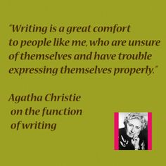Quote from Dame Agatha Christie, one of the most popular writers of all time, on the function of writing.