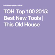 TOH Top 100 2015: Best New Tools | This Old House