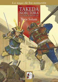 """Portada de """"Takeda Nobutora. La unificación de Kai"""" (La saga de los samuráis, Vol. II), de Terje Solum y Anders K. Rue. ® Anders K. Rue"""