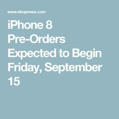 iPhone 8 Pre-Orders Expected to Begin Friday, September 15