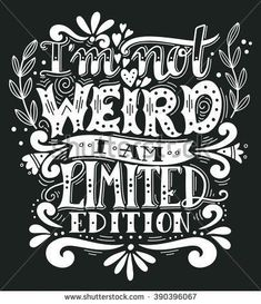 I am not weird, I am limited edition. Hand drawn vintage illustration with hand lettering. This illustration can be used as a print on t-shirts and bags, stationary or as a poster - buy this vector on Shutterstock & find other images. Hand Lettering Quotes, Creative Lettering, Vintage Lettering, Typography Quotes, Typography Inspiration, Typography Letters, Lettering Design, Drawn Quotes, Hand Drawn Lettering