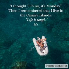 "I thought ""Oh no, it's Monday"". Then I remembered that I live in the Canary Islands"