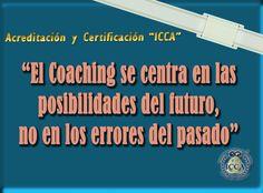 |El coaching se centra en las posibilidades del futuro, no en los errores del pasado.| http://icca-coaching.org/