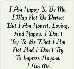 ....And he loves me for who I am...