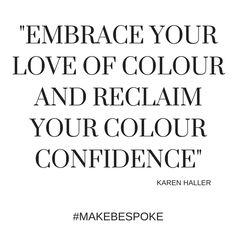 """Embrace your love of colour and reclaim your colour confidence."" - Karen Haller  www.karenhaller.co.uk"