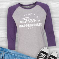 I Put the Pro in Inappropriate Humor Baseball Tee Shirt