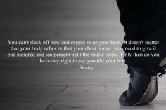 Give your best to the end of the music, so that dance will give the best of you could never believed existed! ;)