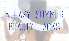 Tired of all the effort it takes in the summer to maintain hair/makeup, and want something a bit more...lazy? Summer beauty problems solved!