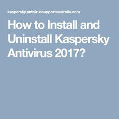 How to Install and Uninstall Kaspersky Antivirus 2017?