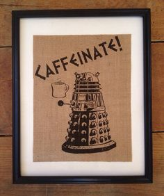 Dalek doctor who inspired Caffeinate rustic burlap kitchen art ARTWORK ONLY on Etsy, $20.00