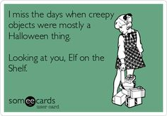I miss the days when creepy objects were mostly a Halloween thing. Looking at you, Elf on the Shelf.