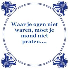 Gezegdes mottos's qoutes Jokes Quotes, Funny Quotes, Life Quotes, Cool Words, Wise Words, Meaningful Quotes, Inspirational Quotes, Motivational, Dutch Phrases