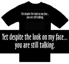 Funny T-Shirts ~ Yet Despite The Look On My Face...You Are Still Talking ~ Humorous Slogans Comical Sayings Shirt; Novelty Item Made of 100% Cotton Adult Size (XL) Extra Large; Great Gift Idea (Mens, Youth, Teens, & Adults T-Shirts) $11.75