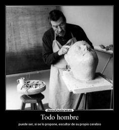 """Sin duda """"Todo ser humano, si se lo propone, puede ser escultor de su propio cerebro"""" @IOjaviM"""