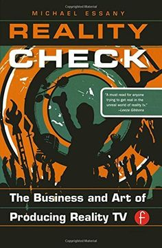 Reality Check: The Business and Art of Producing Reality TV by Michael Essany | LibraryThing