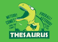 Yes yes yes! I always remembered how to spell thesaurus by thinking of dinosaur. Plus, he's wearing a bowtie and glasses!