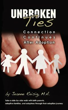 Unbroken Ties: Connection Continues After Adoption by Jeanne Reisig M.A.,http://www.amazon.com/dp/1477477977/ref=cm_sw_r_pi_dp_1Vx3sb1C3PKN9MRR
