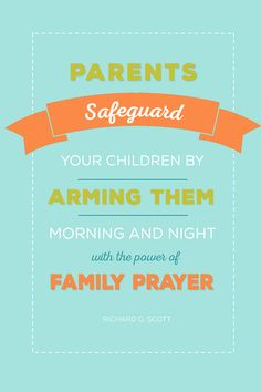 "Elder Richard G. Scott. ""Parents, safeguard your children by arming them morning and night with the power of family prayer."""