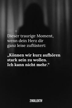 """21 sayings about heartache that will cause tears - This sad moment when your heart whispers very quietly: """"Can we stop wanting to be strong for a mo - Rich Quotes, True Quotes, Tears Quotes, Sois Fort, Sad Texts, German Quotes, I Hate My Life, Thats The Way, True Words"""
