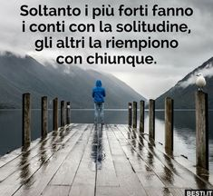 Italian Quotes, For You Song, Anti Social, New Life, Sentences, Slogan, It Hurts, Wisdom, Thoughts