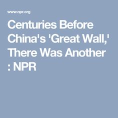 Centuries Before China's 'Great Wall,' There Was Another : NPR