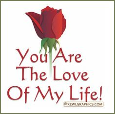 You are the love of my life rose Graphic plus many other high quality Graphics for your Facebook profile at KewlGraphics.com.