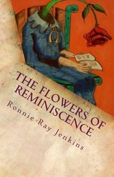 The Flowers of Reminiscence by Ronnie Ray Jenkins, http://www.amazon.com/gp/product/0615611907/ref=cm_sw_r_pi_alp_QFiDpb1Q0XFQ5