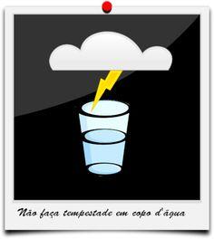 não faça tempestade em um copo d'água