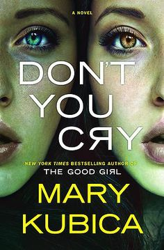 5/17/2016  DON'T YOU CRY  By Mary Kubica---New York Times bestselling author of The Good Girl, Mary Kubica returns with an electrifying and addictive tale of deceit and obsession.   In downtown Chicago, a young woman named Esther Vaughan disappears from her apartment without a trace. A haunting letter addressed to My Dearest is found among