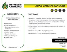Apple Oatmeal Pancakes 6 egg whites • ½ cup oatmeal (dry) • 1 tablespoon unsweetened apple sauce • Pinch of cinnamon powder • Pinch of stevia • 1 apple, diced finely • ¼ teaspoon baking soda • Cooking spray