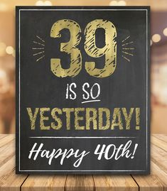 39 is SO yesterday! Happy Birthday 40 Funny, 40th Birthday Wishes, 40th Birthday Themes, 40th Bday Ideas, 40th Birthday Decorations, Birthday Greetings, Birthday Crafts, Mom Birthday, Birthday Cards For Women